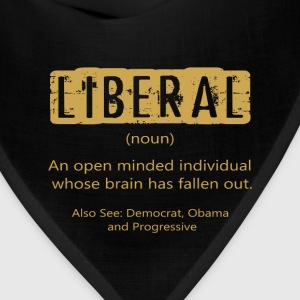 Anti Liberal T-shirt - The definition of a liberal - Bandana