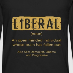 Anti Liberal T-shirt - The definition of a liberal - Men's Premium Long Sleeve T-Shirt