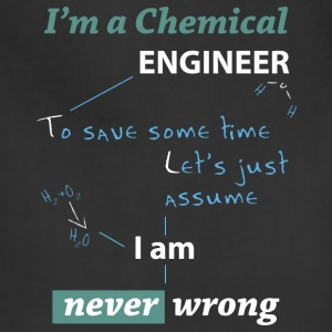 Chemical engineer T-shirt - I am never wrong - Adjustable Apron