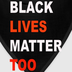 Black  Lives Matter Too - Bandana