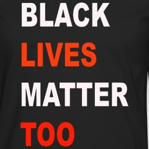 Black  Lives Matter Too - Men's Premium Long Sleeve T-Shirt