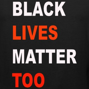 Black  Lives Matter Too - Men's Premium Tank