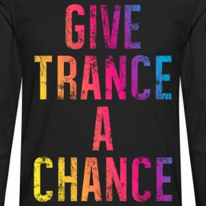 Give Trance A Chance - Men's Premium Long Sleeve T-Shirt