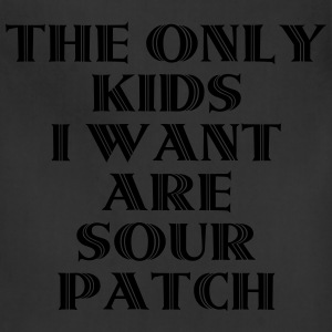 The Only Kids I Want Are Sour Patch T-Shirts - Adjustable Apron