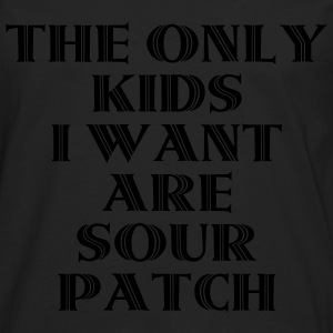The Only Kids I Want Are Sour Patch T-Shirts - Men's Premium Long Sleeve T-Shirt
