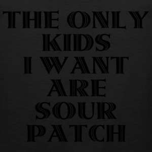 The Only Kids I Want Are Sour Patch T-Shirts - Men's Premium Tank