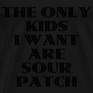 The Only Kids I Want Are Sour Patch Long Sleeve Shirts - Men's Premium T-Shirt