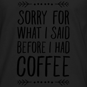 Sorry For What I Said Before I Had Coffee Tanks - Men's Premium Long Sleeve T-Shirt