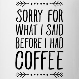 Sorry For What I Said Before I Had Coffee T-Shirts - Coffee/Tea Mug