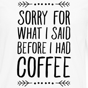Sorry For What I Said Before I Had Coffee T-Shirts - Men's Premium Long Sleeve T-Shirt