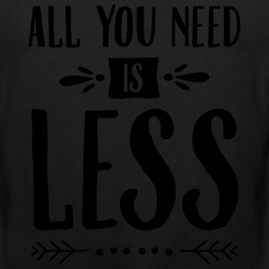 All You Need Is Less T-Shirts - Men's Premium Tank
