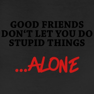 Good friends don't let you do stupid things…alone T-Shirts - Leggings