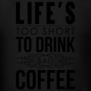 Life's too short to drink bad coffee Hoodies - Men's T-Shirt