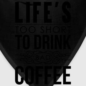 Life's too short to drink bad coffee Hoodies - Bandana