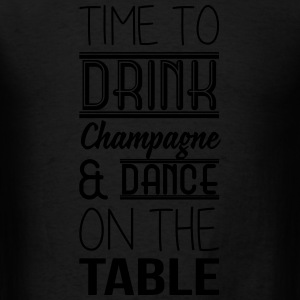 Time to drink champagne and dance on the table Long Sleeve Shirts - Men's T-Shirt