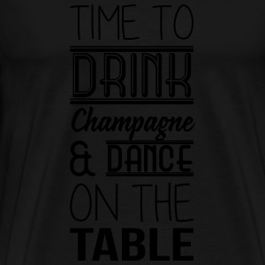 Time to drink champagne and dance on the table Long Sleeve Shirts - Men's Premium T-Shirt