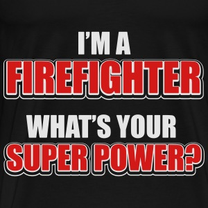 I'm a firefighter. What's your superpower? Hoodies - Men's Premium T-Shirt