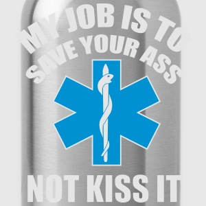 My job is to save your ass not kiss it - paramedic T-Shirts - Water Bottle