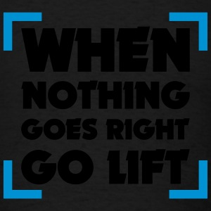When nothing goes right go lift - Men's T-Shirt
