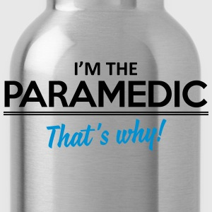 I'm the paramedic - that's why T-Shirts - Water Bottle