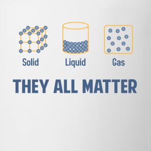 Liquid Solid Gas - They All Matter T-Shirts - Coffee/Tea Mug