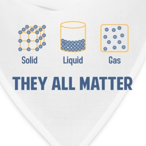 Liquid Solid Gas - They All Matter T-Shirts - Bandana