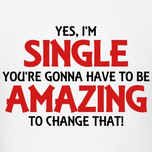 Yes, I'm single... Long Sleeve Shirts - Men's T-Shirt