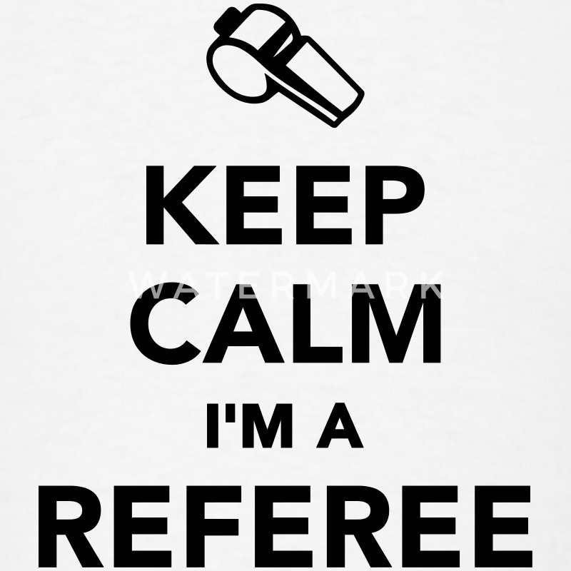 Keep calm I'm a Referee T-Shirts - Men's T-Shirt