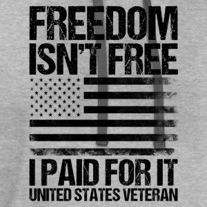 Freedom Isn't Free, I paid For It, US Veteran T-Shirts - Contrast Hoodie