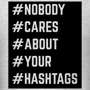 Nobody Cares About Your Hashtags  Hoodies - Men's T-Shirt