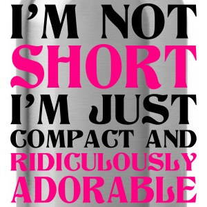I Am Not Short I Am Just Compact And Ridiculously Women's T-Shirts - Water Bottle