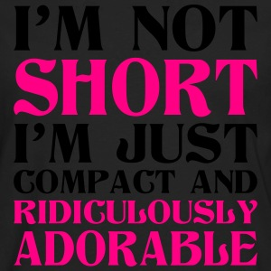 I Am Not Short I Am Just Compact And Ridiculously Women's T-Shirts - Men's Premium Long Sleeve T-Shirt