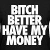 Bitch Better Have My Money Women's T-Shirts - Women's T-Shirt