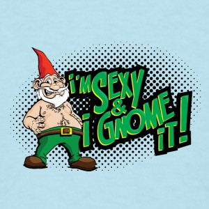 I'm Sexy & I Gnome It! Baby & Toddler Shirts - Men's T-Shirt