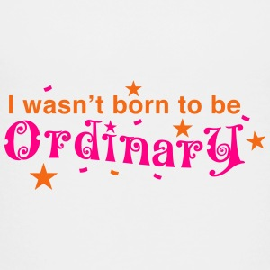 I wasn't born to be ordinary Kids' Shirts - Toddler Premium T-Shirt