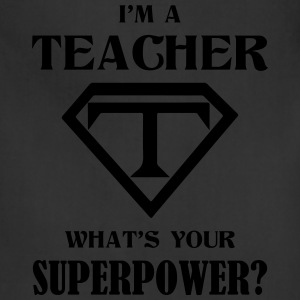 I Am A Teach What Is Your Superpower? Women's T-Shirts - Adjustable Apron