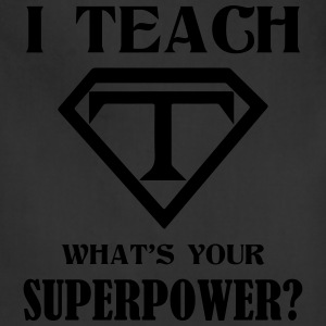 I Teach What Is Your Superpower? T-Shirts - Adjustable Apron