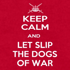 Keep Calm, Let Slip the Dogs of War - Men's T-Shirt by American Apparel