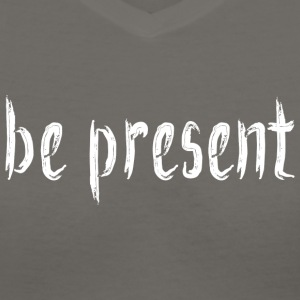Be_Present_Design_White Tanks - Women's V-Neck T-Shirt