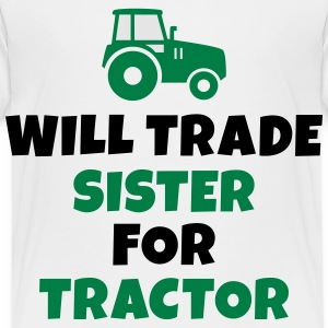Will trade sister for tractor Kids' Shirts - Toddler Premium T-Shirt
