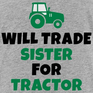 Will trade sister for tractor Sweatshirts - Toddler Premium T-Shirt