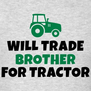 Will trade brother for tractor Sweatshirts - Men's T-Shirt