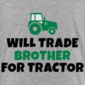 Will trade brother for tractor Sweatshirts - Toddler Premium T-Shirt