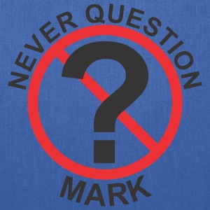 Never Question Mark f - Tote Bag