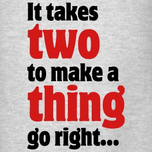 It takes two to make a thing go right... Hoodies - Men's T-Shirt