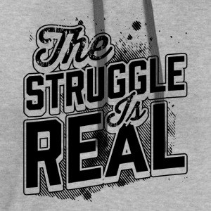 The Struggle is Real T-Shirts - Contrast Hoodie