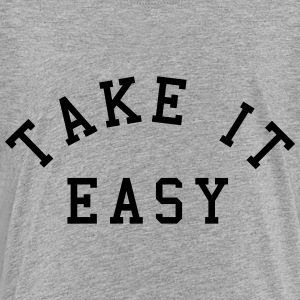 Take It Easy Kids' Shirts - Toddler Premium T-Shirt