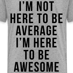 I'm Here To Be Awesome  Kids' Shirts - Toddler Premium T-Shirt