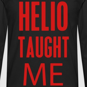 Helio Taught Me T-Shirts - Men's Premium Long Sleeve T-Shirt