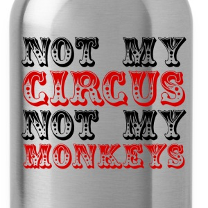 Not My Circus Not My Monkeys - Water Bottle
